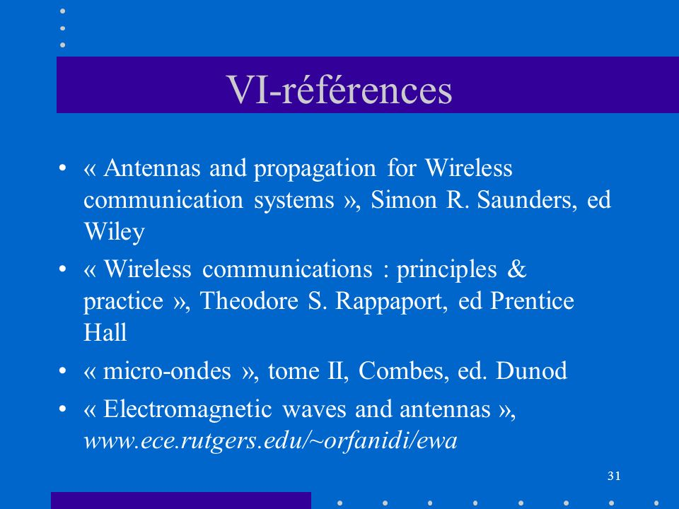 30 V : les métiers Réseau, Intégrateur : prise en compte de la spécificité radio (wireless LAN…) Téléphonie mobile : opérateurs (centres opérationnels