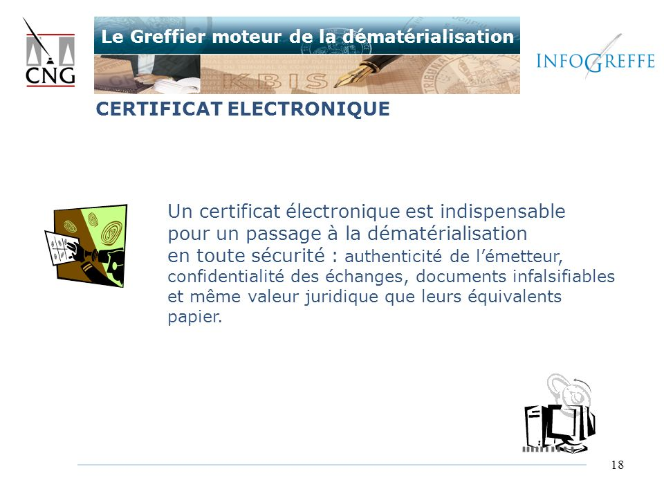 18 Un certificat électronique est indispensable pour un passage à la dématérialisation en toute sécurité : authenticité de lémetteur, confidentialité