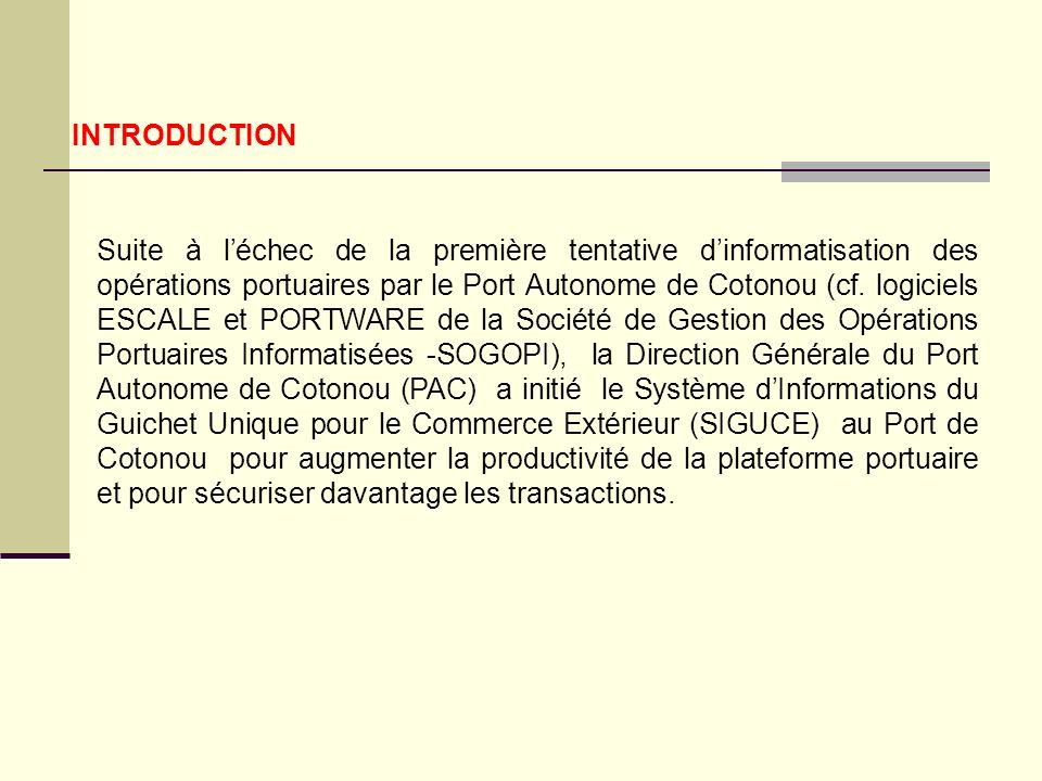 INTRODUCTION Suite à léchec de la première tentative dinformatisation des opérations portuaires par le Port Autonome de Cotonou (cf.