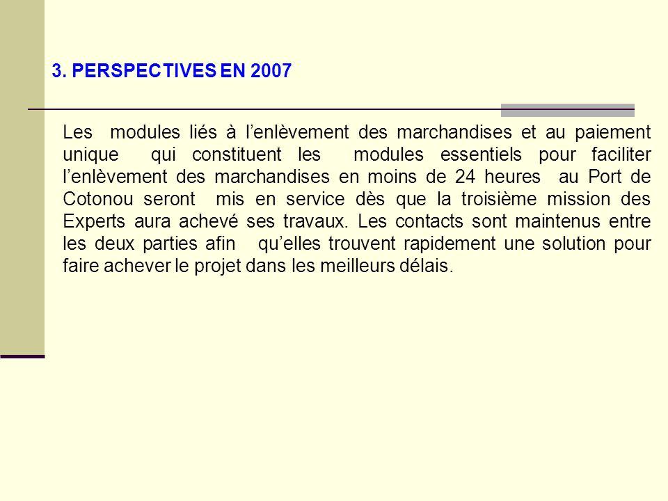 Les modules liés à lenlèvement des marchandises et au paiement unique qui constituent les modules essentiels pour faciliter lenlèvement des marchandises en moins de 24 heures au Port de Cotonou seront mis en service dès que la troisième mission des Experts aura achevé ses travaux.
