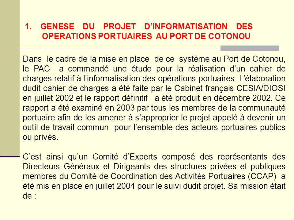 1. GENESE DU PROJET DINFORMATISATION DES OPERATIONS PORTUAIRES AU PORT DE COTONOU Dans le cadre de la mise en place de ce système au Port de Cotonou,