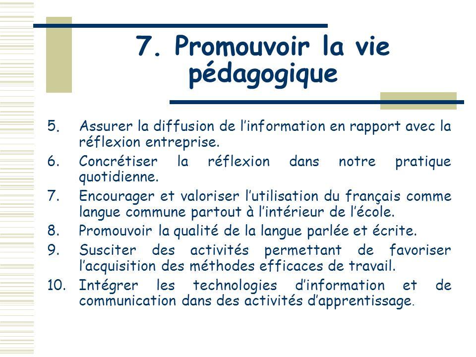 7. Promouvoir la vie pédagogique 1.Encourager la réflexion pédagogique, afin dexplorer de nouvelles avenues telles que lenseignement coopératif, lense