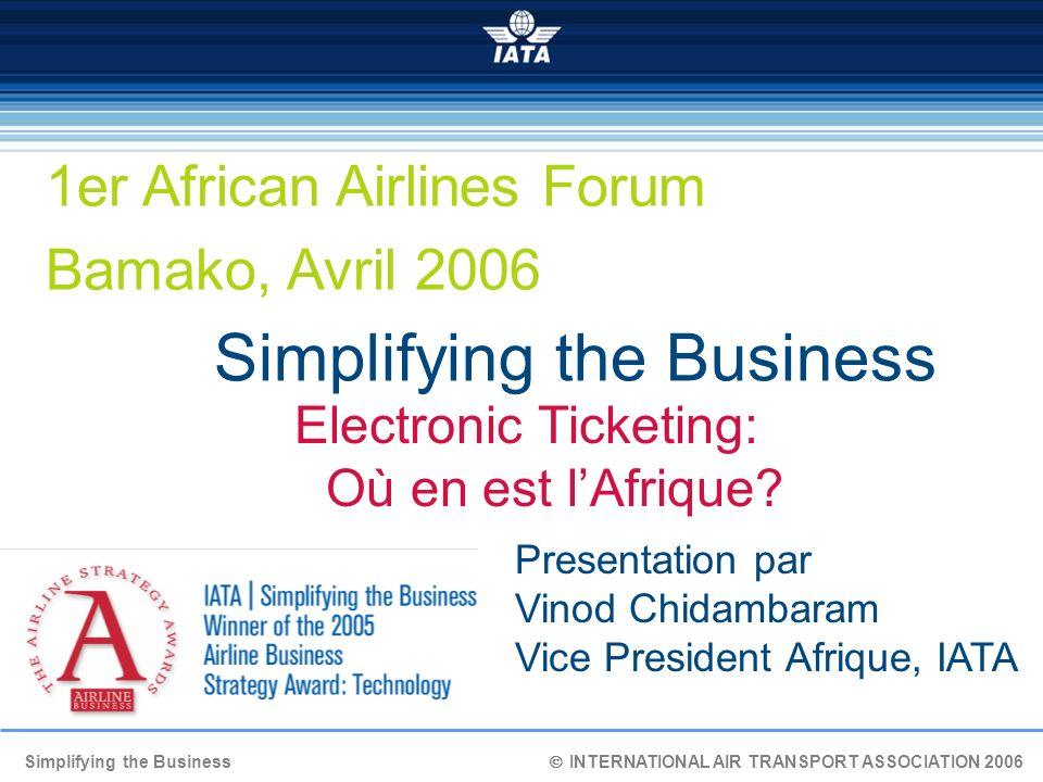 12 Simplifying the Business INTERNATIONAL AIR TRANSPORT ASSOCIATION 2006 Hausse de pénétration globale