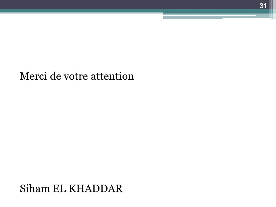 31 Merci de votre attention Siham EL KHADDAR