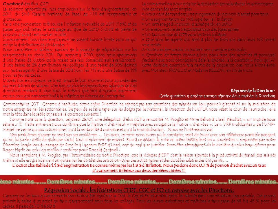 Question 3 des élus CGT: Nous demandons lapplication aux agents de notre unité de la prime exceptionnelle grand froid - Hiver 2010-2011 - comme le stipule la note dapplication du 28/10/10 signée de Michel JANNIC, Directeur Performance RH ERDF soit la somme de 1,53/heure.
