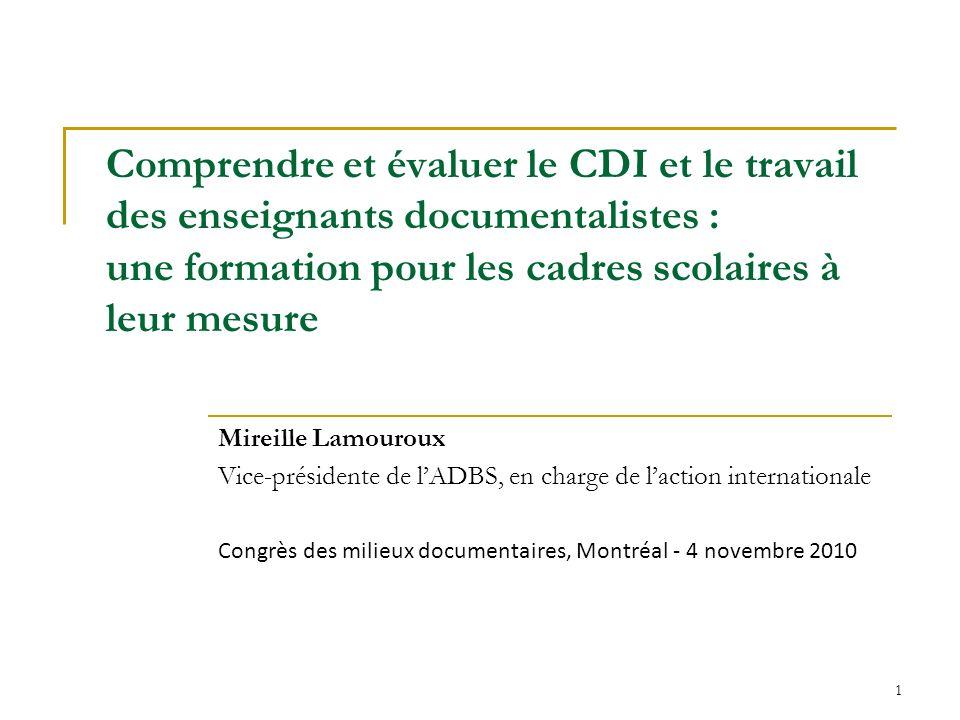 1 Comprendre et évaluer le CDI et le travail des enseignants documentalistes : une formation pour les cadres scolaires à leur mesure Mireille Lamourou