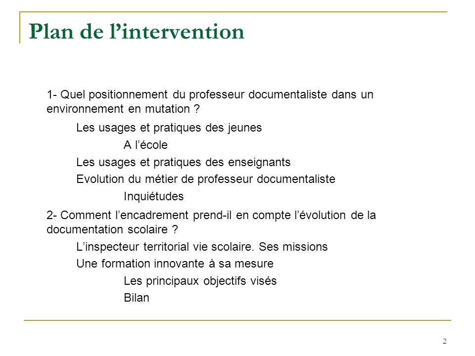 2 Plan de lintervention 1- Quel positionnement du professeur documentaliste dans un environnement en mutation ? Les usages et pratiques des jeunes A l