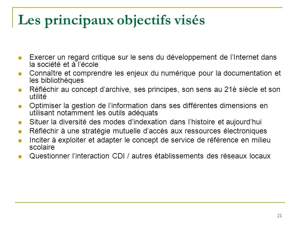 21 Les principaux objectifs visés Exercer un regard critique sur le sens du développement de lInternet dans la société et à lécole Connaître et compre