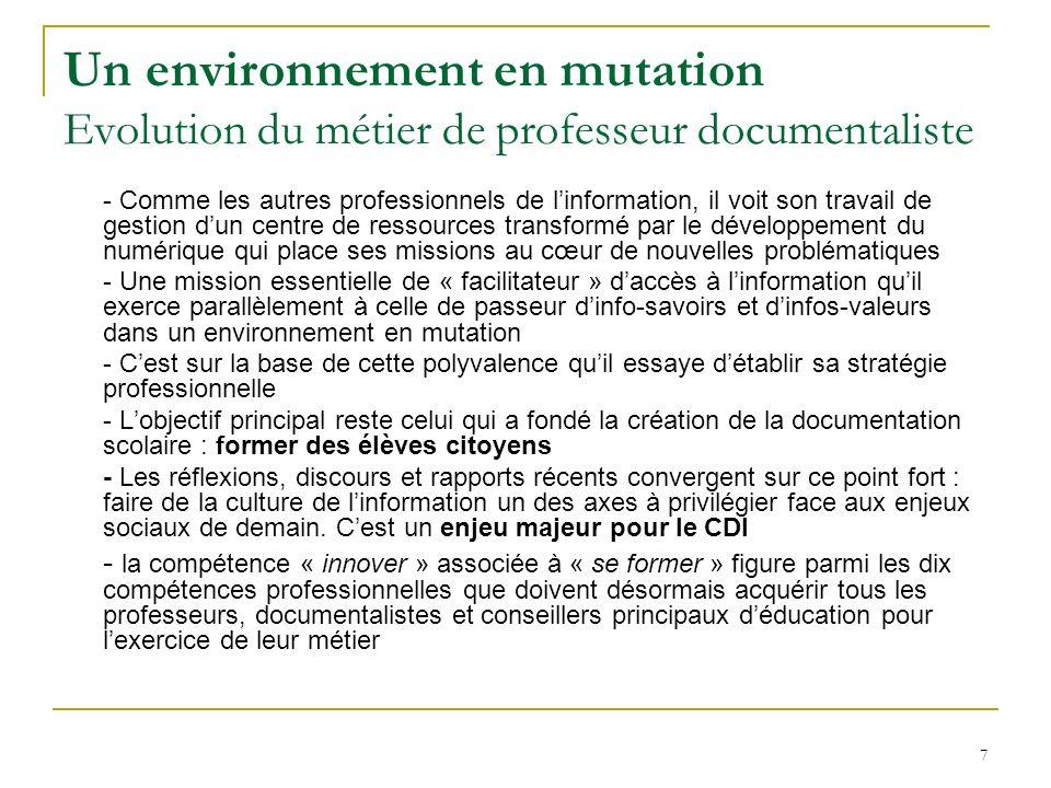 7 Un environnement en mutation Evolution du métier de professeur documentaliste - Comme les autres professionnels de linformation, il voit son travail