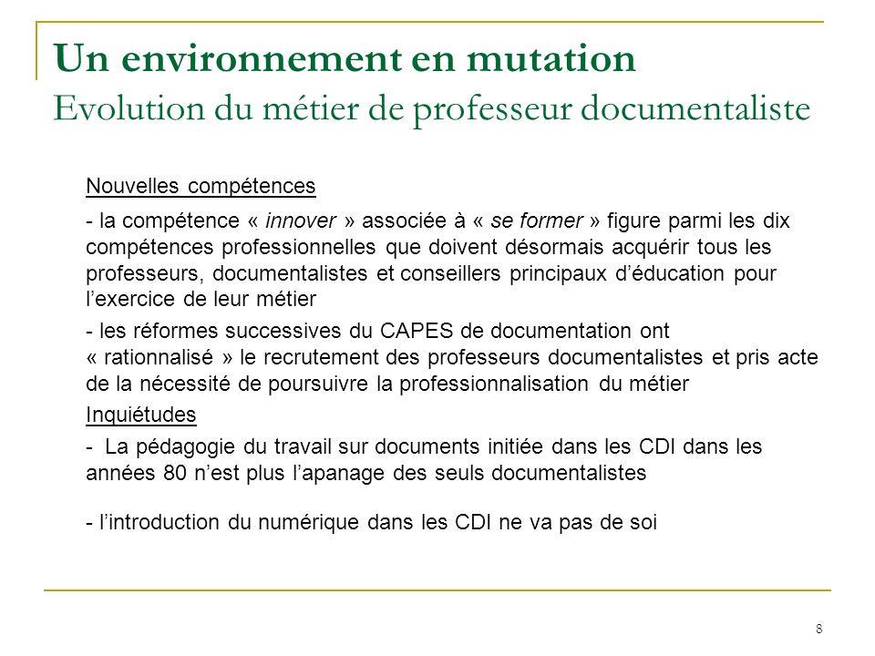 8 Un environnement en mutation Evolution du métier de professeur documentaliste Nouvelles compétences - la compétence « innover » associée à « se form