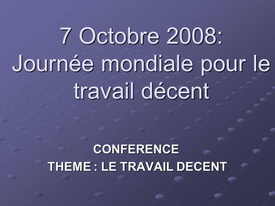 7 Octobre 2008: Journée mondiale pour le travail décent CONFERENCE THEME : LE TRAVAIL DECENT