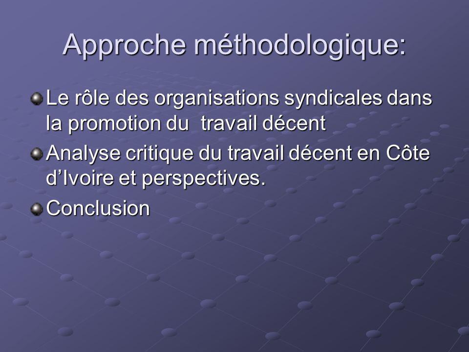 Approche méthodologique: Le rôle des organisations syndicales dans la promotion du travail décent Analyse critique du travail décent en Côte dIvoire e