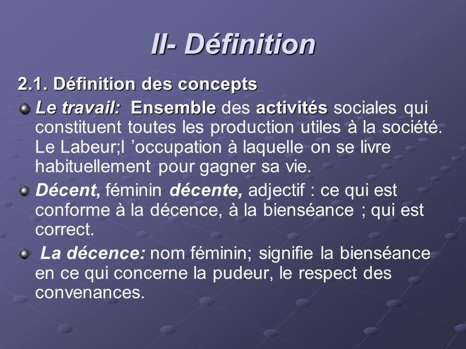 II- Définition 2.1. Définition des concepts Le travail: Ensembleactivités Le travail: Ensemble des activités sociales qui constituent toutes les produ