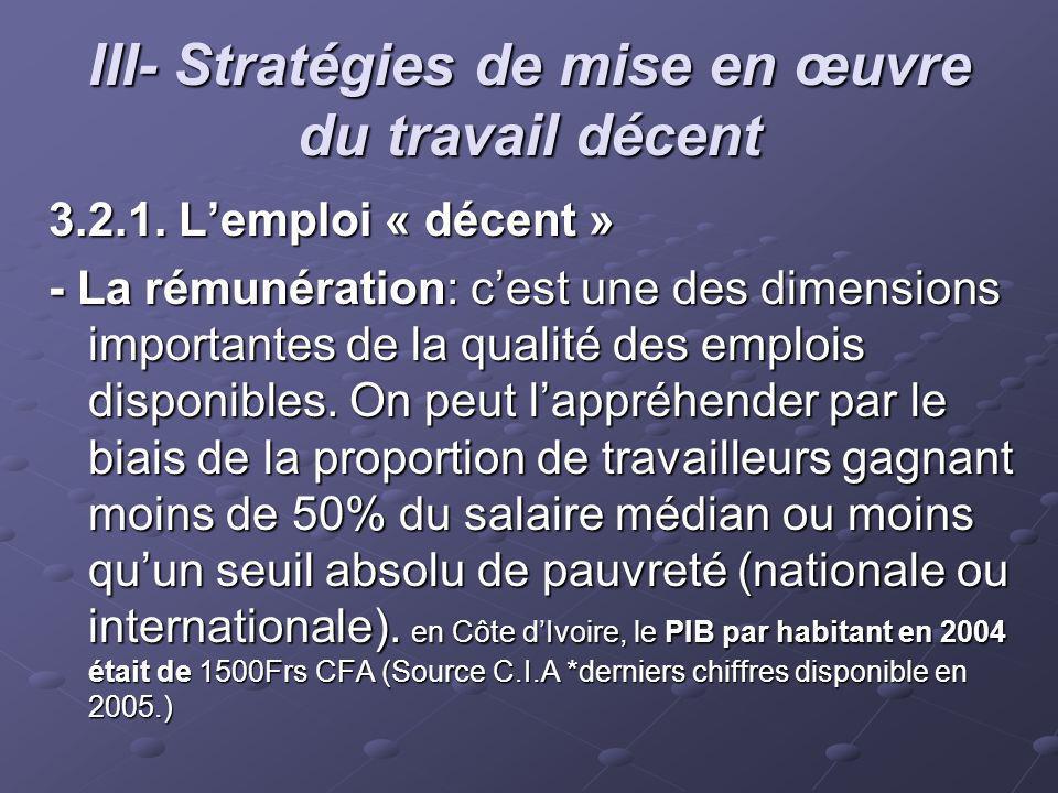III- Stratégies de mise en œuvre du travail décent 3.2.1. Lemploi « décent » - La rémunération: cest une des dimensions importantes de la qualité des