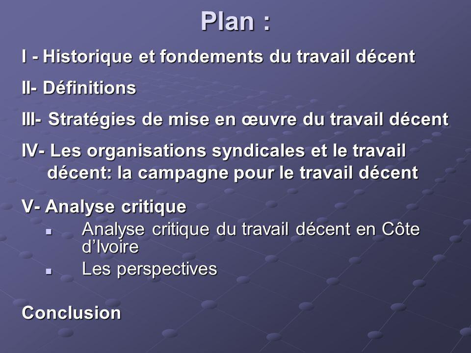 Plan : I - Historique et fondements du travail décent II- Définitions III- Stratégies de mise en œuvre du travail décent IV- Les organisations syndica