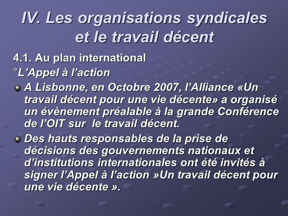 IV. Les organisations syndicales et le travail décent 4.1. Au plan international °LAppel à laction A Lisbonne, en Octobre 2007, lAlliance «Un travail