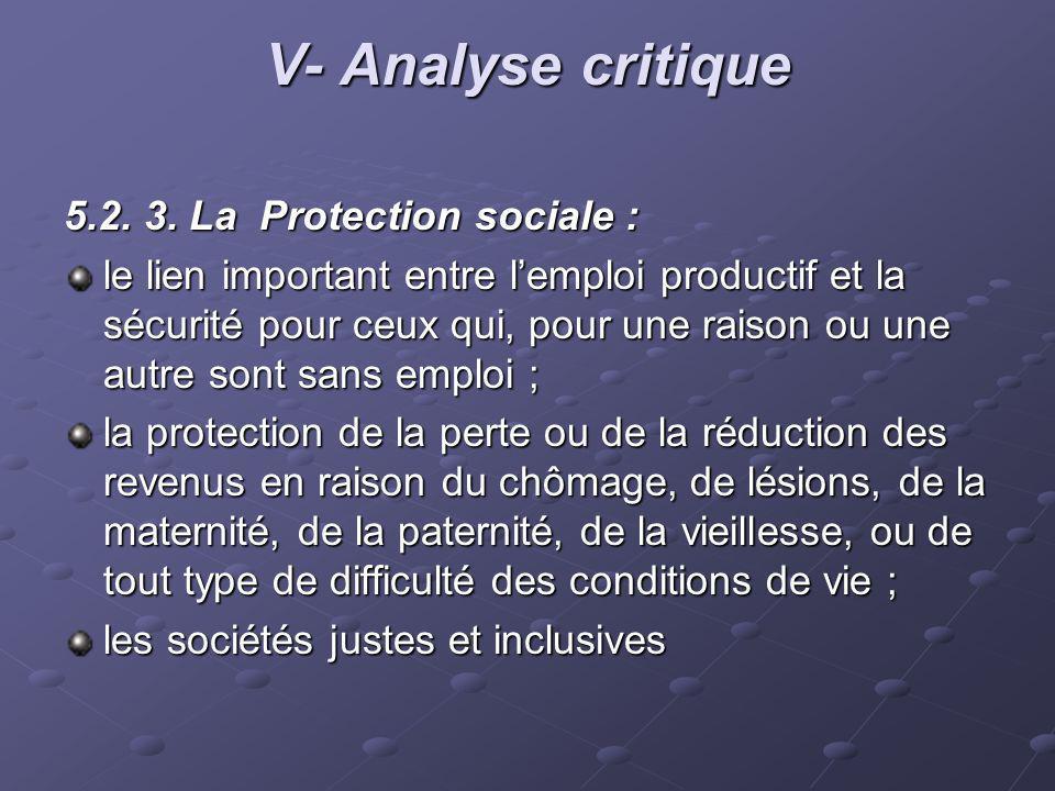 V- Analyse critique 5.2. 3. La Protection sociale : le lien important entre lemploi productif et la sécurité pour ceux qui, pour une raison ou une aut