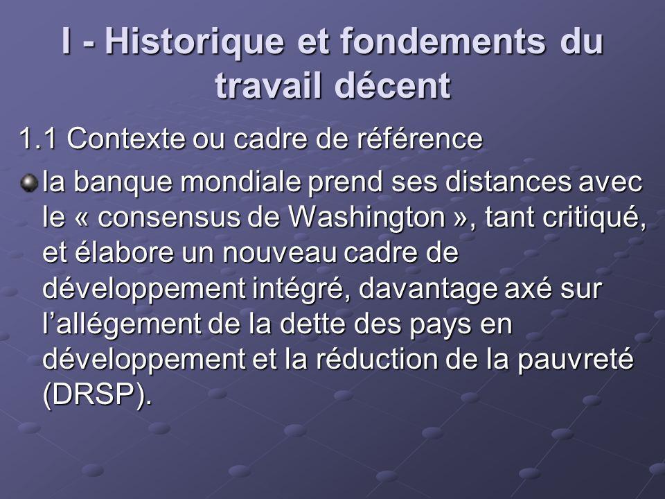 I - Historique et fondements du travail décent 1.1 Contexte ou cadre de référence la banque mondiale prend ses distances avec le « consensus de Washin
