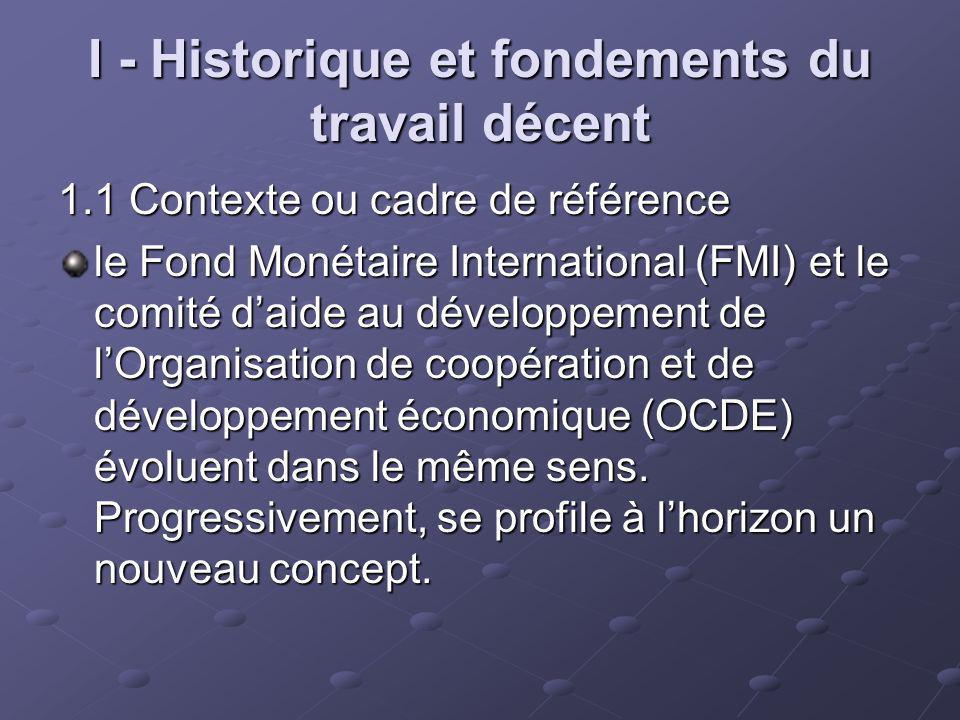 I - Historique et fondements du travail décent 1.1 Contexte ou cadre de référence le Fond Monétaire International (FMI) et le comité daide au développ