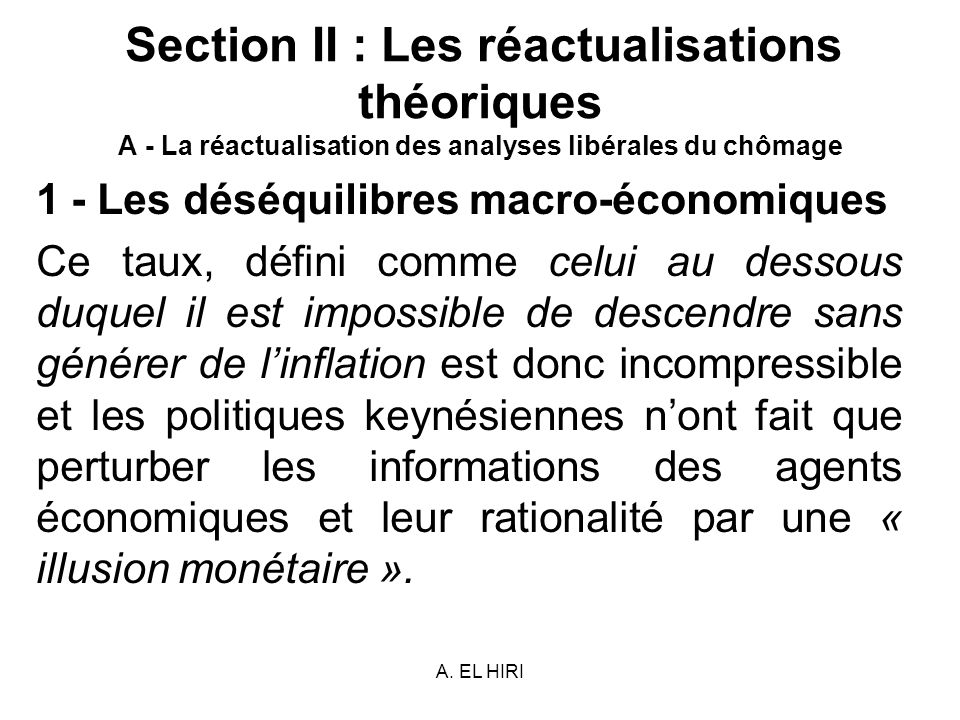 A. EL HIRI Section II : Les réactualisations théoriques A - La réactualisation des analyses libérales du chômage 1 - Les déséquilibres macro-économiqu