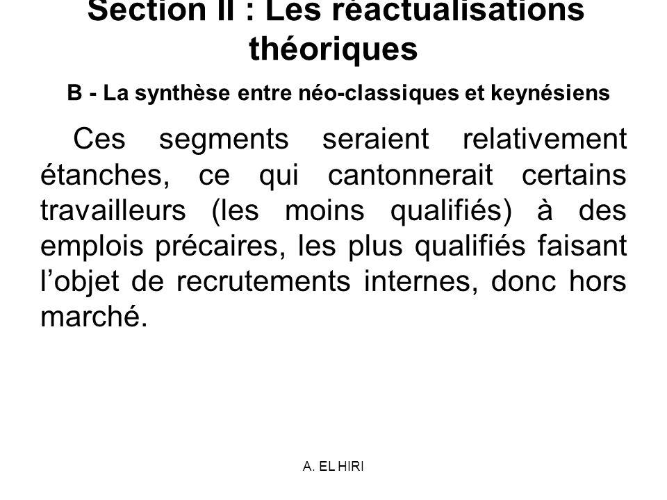 A. EL HIRI Section II : Les réactualisations théoriques B - La synthèse entre néo-classiques et keynésiens Ces segments seraient relativement étanches