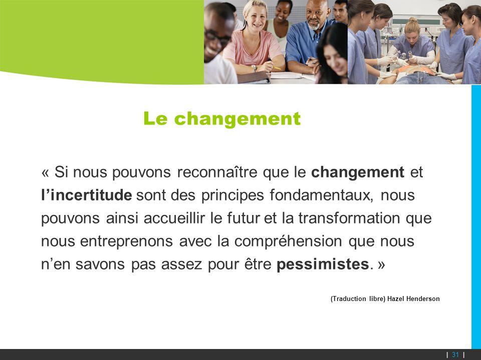 Le changement « Si nous pouvons reconnaître que le changement et lincertitude sont des principes fondamentaux, nous pouvons ainsi accueillir le futur