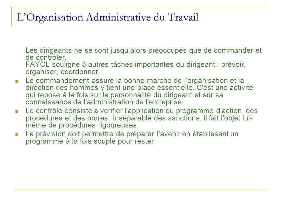 LOrganisation Administrative du Travail Les dirigeants ne se sont jusqualors préoccupés que de commander et de contrôler. FAYOL souligne 3 autres tâch