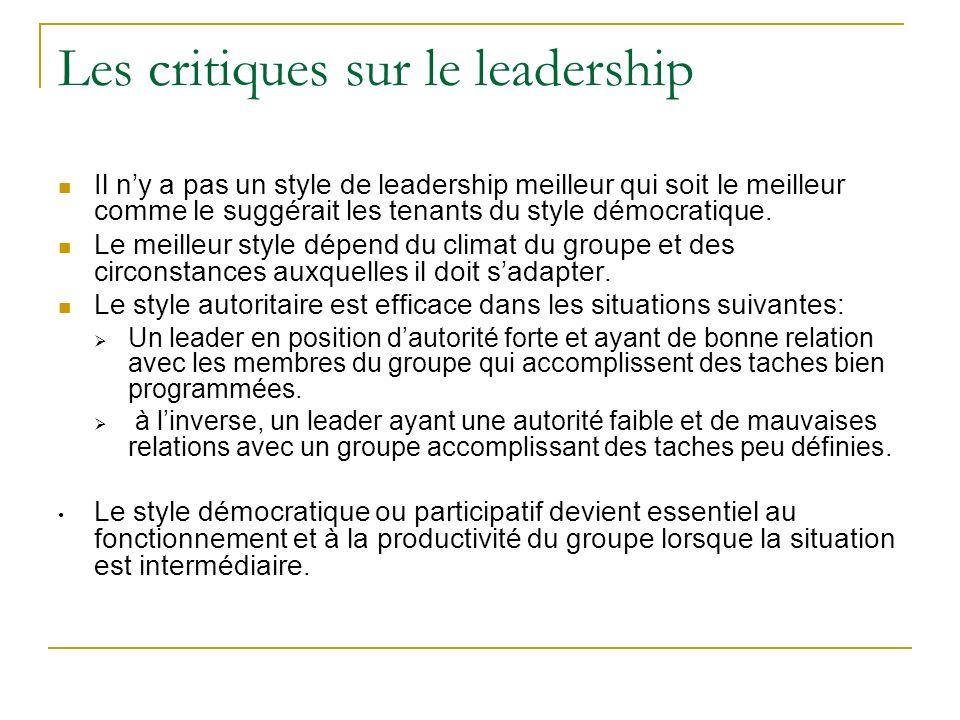 Les critiques sur le leadership Il ny a pas un style de leadership meilleur qui soit le meilleur comme le suggérait les tenants du style démocratique.