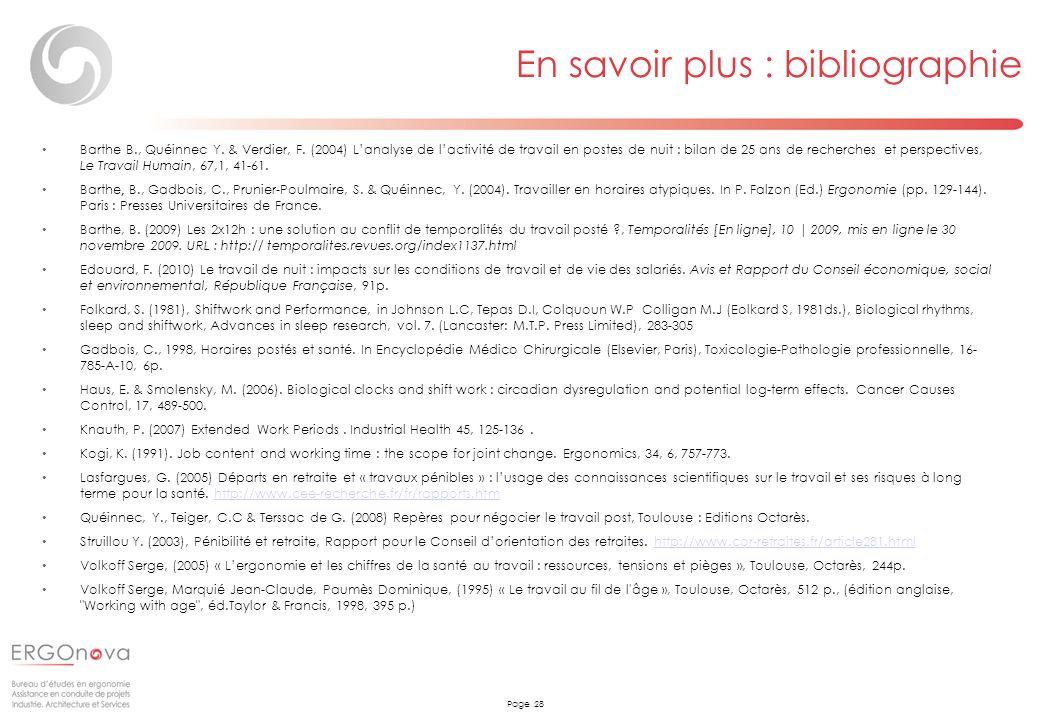 Page 28 En savoir plus : bibliographie Barthe B., Quéinnec Y. & Verdier, F. (2004) Lanalyse de lactivité de travail en postes de nuit : bilan de 25 an