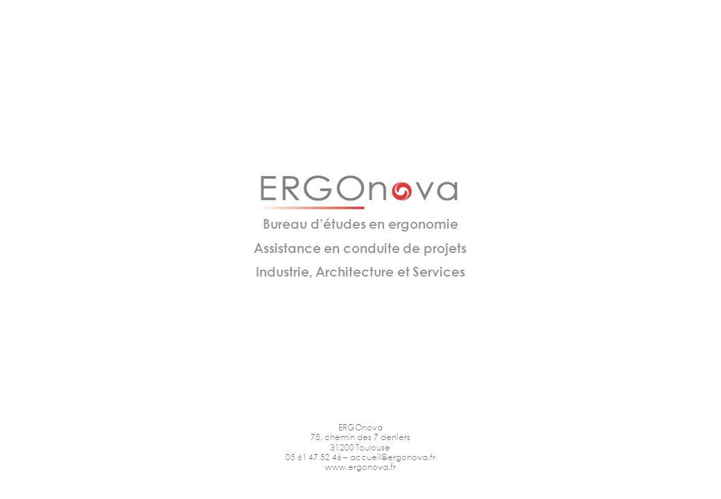 Page 29 ERGOnova 78, chemin des 7 deniers 31200 Toulouse 05 61 47 52 46 – accueil@ergonova.fr www.ergonova.fr Bureau détudes en ergonomie Assistance e