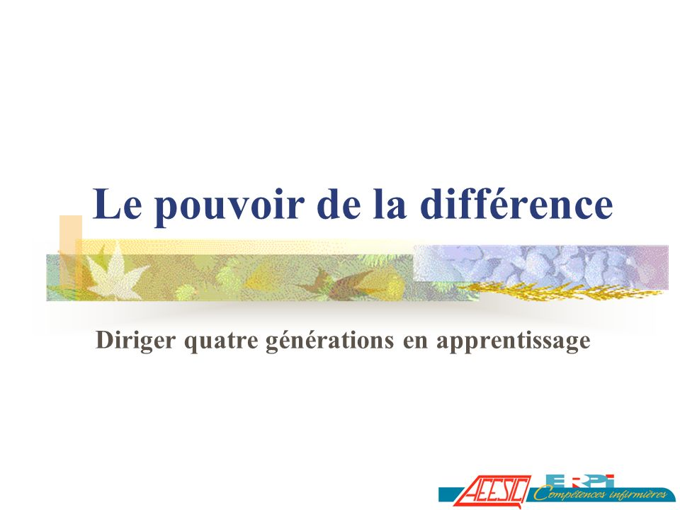 Le pouvoir de la différence Diriger quatre générations en apprentissage