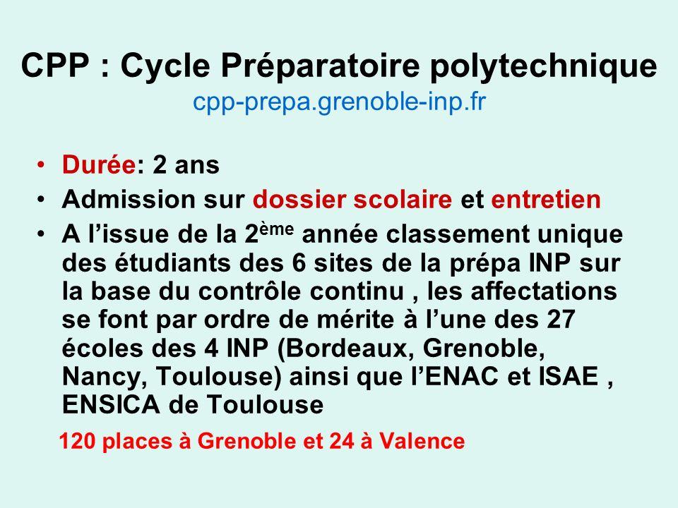 CPP : Cycle Préparatoire polytechnique cpp-prepa.grenoble-inp.fr Durée: 2 ans Admission sur dossier scolaire et entretien A lissue de la 2 ème année c