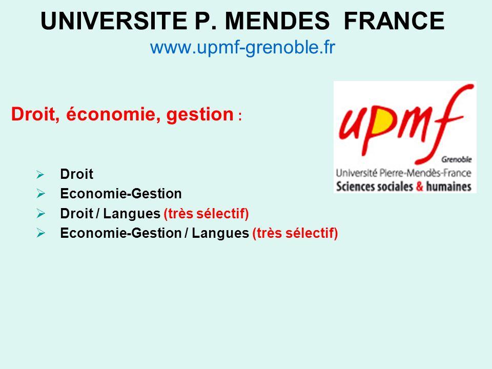 UNIVERSITE P. MENDES FRANCE www.upmf-grenoble.fr Droit, économie, gestion : Droit Economie-Gestion Droit / Langues (très sélectif) Economie-Gestion /