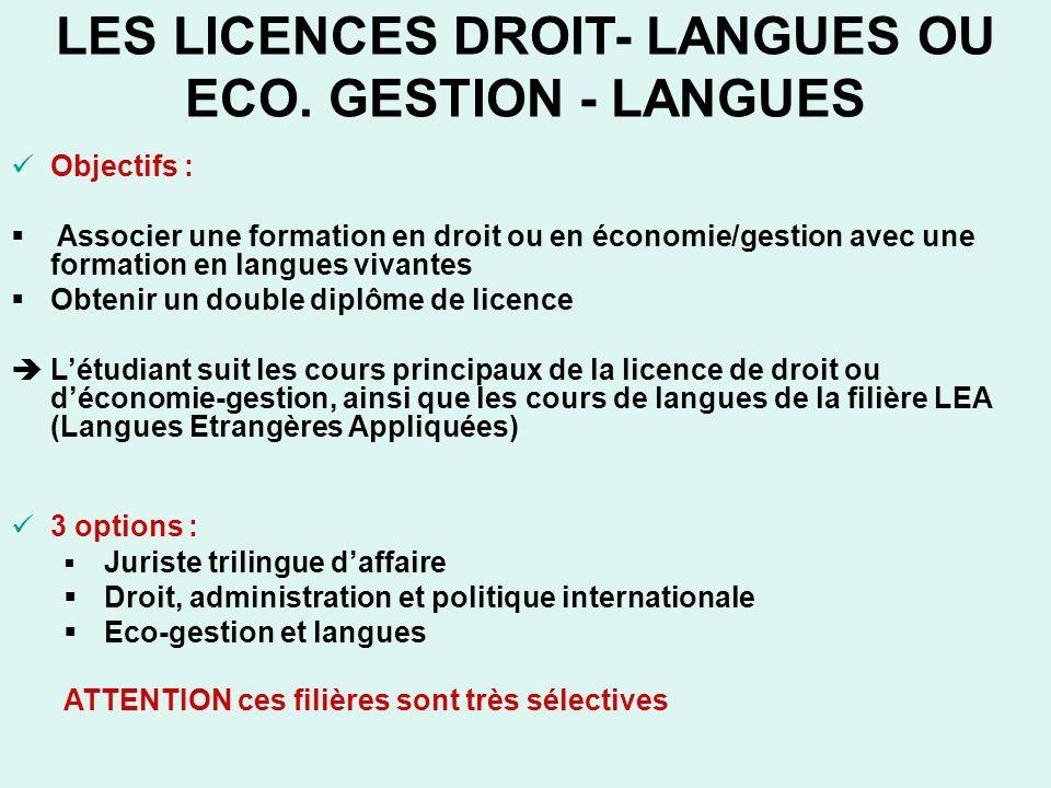 LES LICENCES DROIT- LANGUES OU ECO. GESTION - LANGUES Objectifs : Associer une formation en droit ou en économie/gestion avec une formation en langues