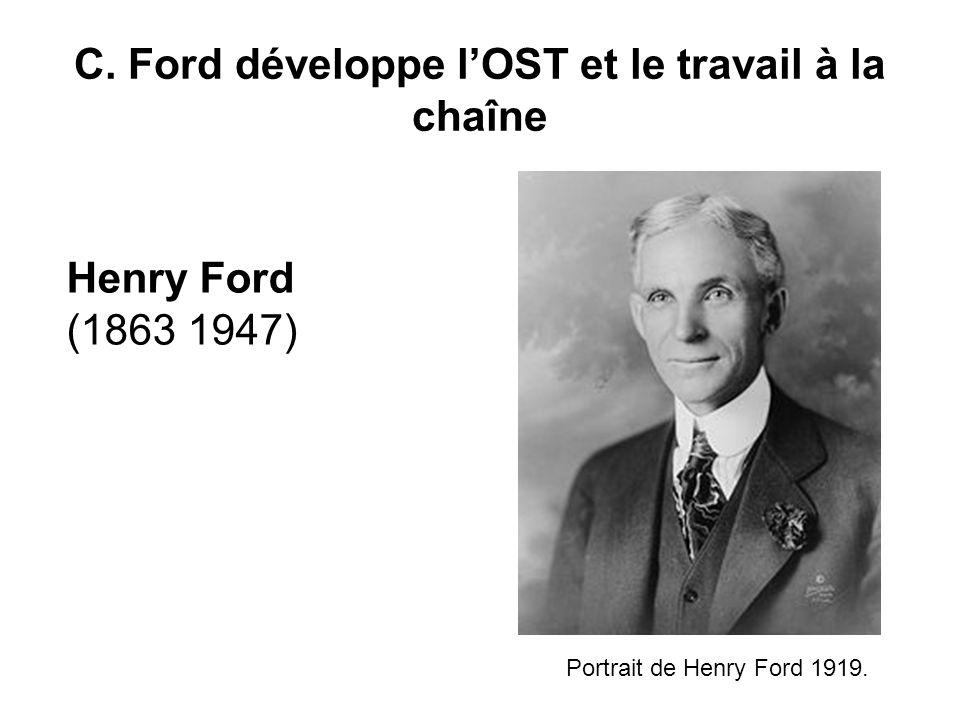 C. Ford développe lOST et le travail à la chaîne Henry Ford (1863 1947) Portrait de Henry Ford 1919.