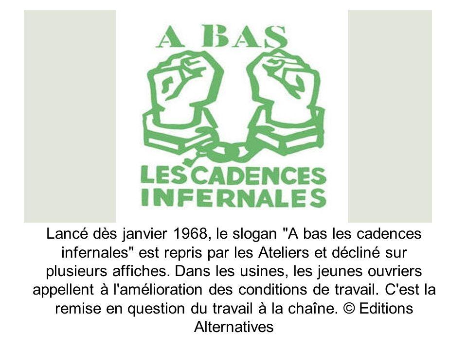 Lancé dès janvier 1968, le slogan A bas les cadences infernales est repris par les Ateliers et décliné sur plusieurs affiches.