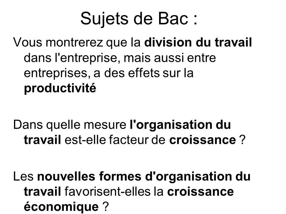Sujets de Bac : Vous montrerez que la division du travail dans l entreprise, mais aussi entre entreprises, a des effets sur la productivité Dans quelle mesure l organisation du travail est-elle facteur de croissance .