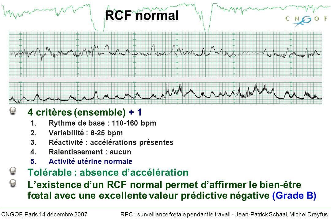 RPC : surveillance fœtale pendant le travail - Jean-Patrick Schaal, Michel DreyfusCNGOF, Paris 14 décembre 2007 RCF normal 4 critères (ensemble) + 1 1.