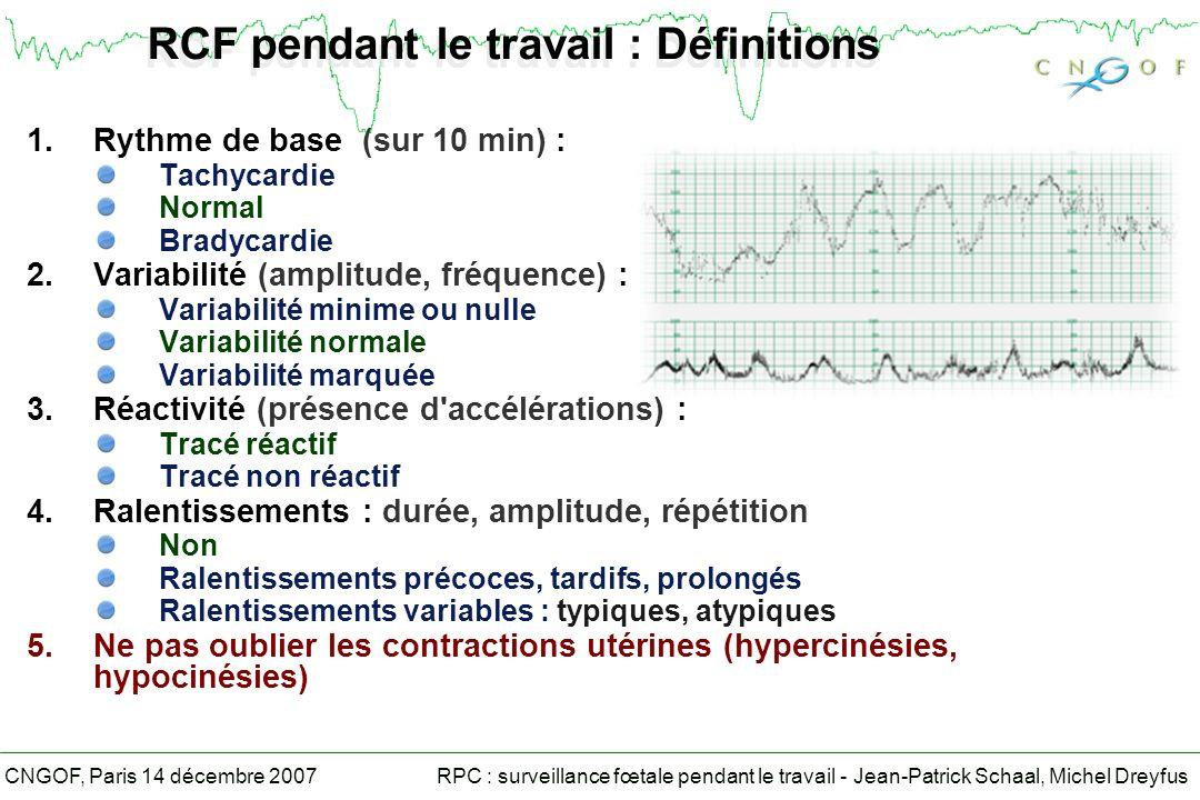 RPC : surveillance fœtale pendant le travail - Jean-Patrick Schaal, Michel DreyfusCNGOF, Paris 14 décembre 2007 RCF pendant le travail : Définitions 1.