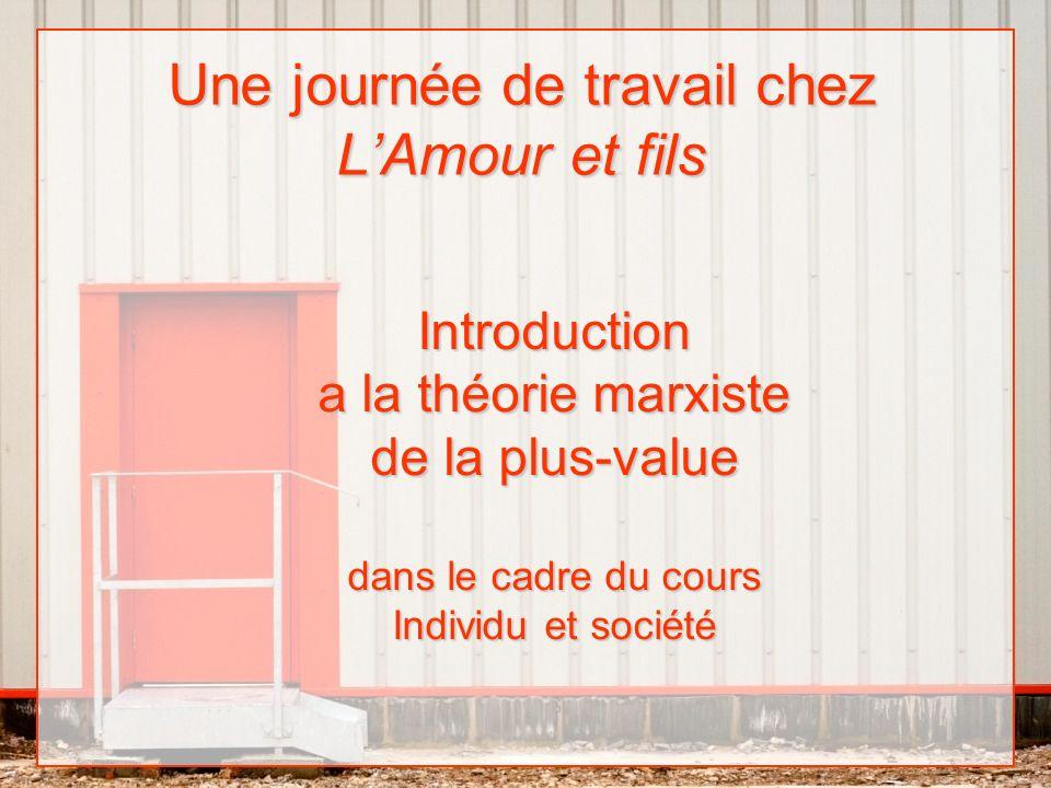 Une journée de travail chez LAmour et fils Introduction a la théorie marxiste de la plus-value dans le cadre du cours Individu et société