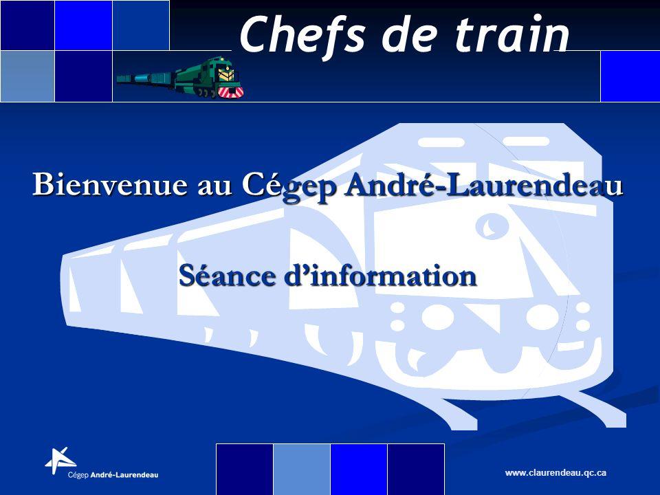 Chefs de train www.claurendeau.qc.ca Bienvenue au Cégep André-Laurendeau Séance dinformation
