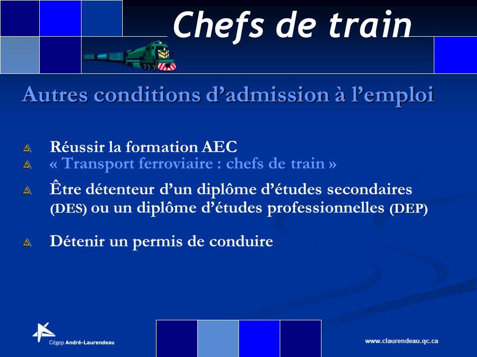 Chefs de train www.claurendeau.qc.ca Réussir la formation AEC « Transport ferroviaire : chefs de train » Être détenteur dun diplôme détudes secondaire