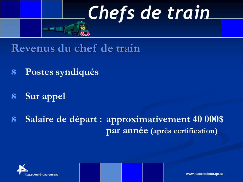 Chefs de train www.claurendeau.qc.ca $ $ Postes syndiqués $ $ Sur appel $ $ Salaire de départ :approximativement 40 000$ par année (après certificatio
