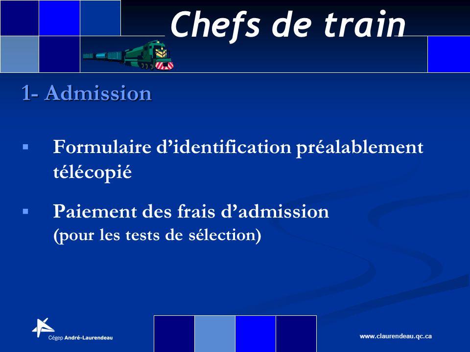 Chefs de train www.claurendeau.qc.ca 1- Admission Formulaire didentification préalablement télécopié Paiement des frais dadmission (pour les tests de