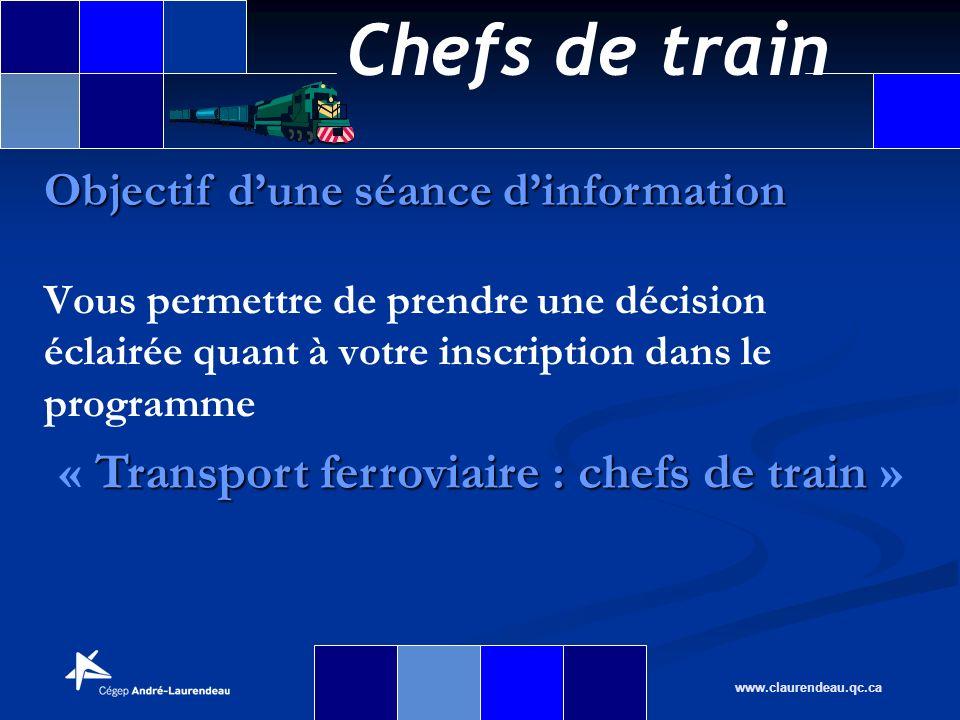 Chefs de train www.claurendeau.qc.ca Vous permettre de prendre une décision éclairée quant à votre inscription dans le programme Objectif dune séance