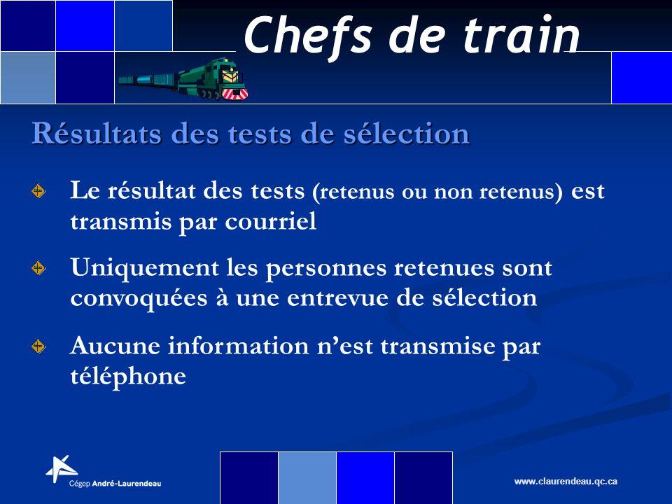 Chefs de train www.claurendeau.qc.ca Résultats des tests de sélection Le résultat des tests (retenus ou non retenus) est transmis par courriel Uniquem