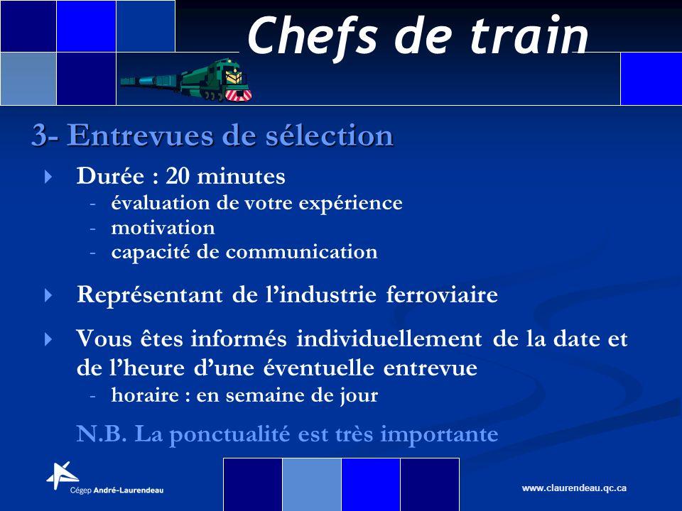Chefs de train www.claurendeau.qc.ca Durée : 20 minutes - - évaluation de votre expérience - - motivation - - capacité de communication Représentant d