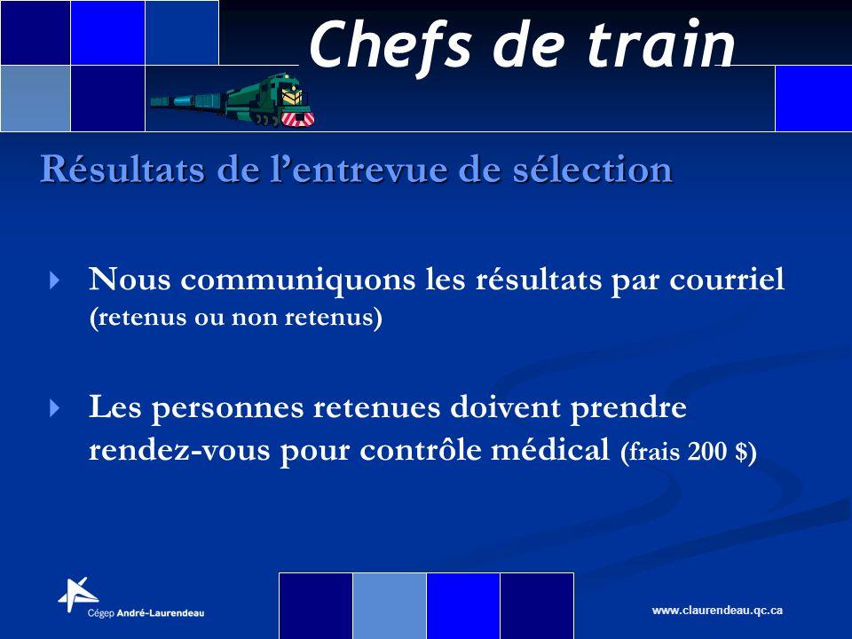 Chefs de train www.claurendeau.qc.ca Nous communiquons les résultats par courriel (retenus ou non retenus) Les personnes retenues doivent prendre rend