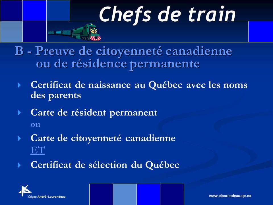 Chefs de train www.claurendeau.qc.ca Certificat de naissance au Québec avec les noms des parents Carte de résident permanent ou Carte de citoyenneté c