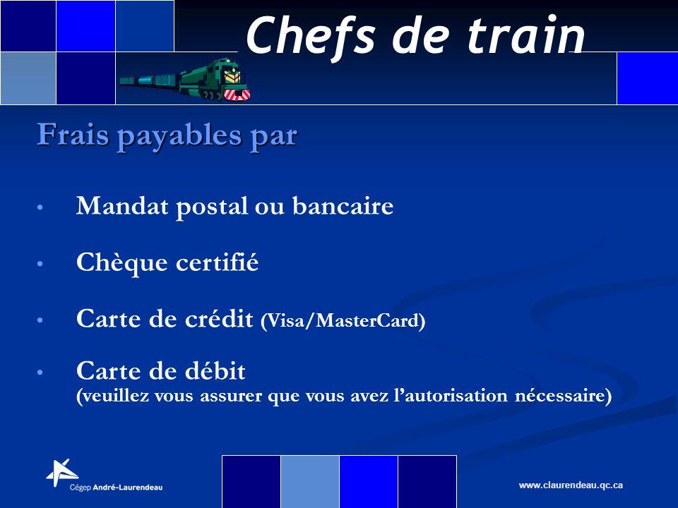 Chefs de train www.claurendeau.qc.ca Frais payables par Mandat postal ou bancaire Chèque certifié Carte de crédit (Visa/MasterCard) Carte de débit (ve